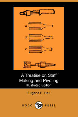 A Treatise on Staff Making and Pivoting (Illustrated Edition) (Dodo Press) (Paperback)