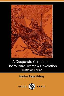 A Desperate Chance; Or, the Wizard Tramp's Revelation (Illustrated Edition) (Dodo Press) (Paperback)