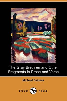 The Gray Brethren and Other Fragments in Prose and Verse (Dodo Press) (Paperback)