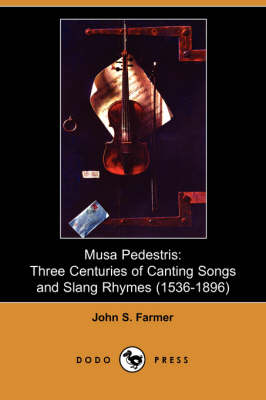 Musa Pedestris: Three Centuries of Canting Songs and Slang Rhymes (1536 - 1896) (Dodo Press) (Paperback)