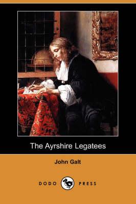 The Ayrshire Legatees (Dodo Press) (Paperback)