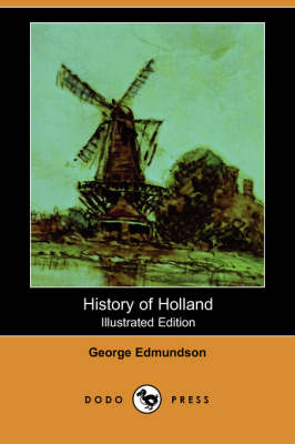 History of Holland (Illustrated Edition) (Dodo Press) (Paperback)