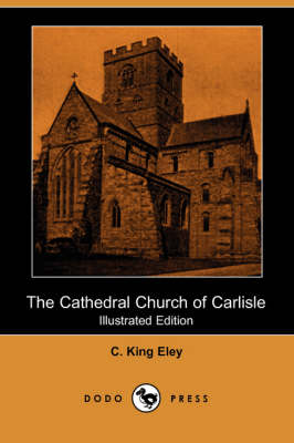 The Cathedral Church of Carlisle (Illustrated Edition) (Paperback)