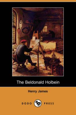 The Beldonald Holbein (Dodo Press) (Paperback)