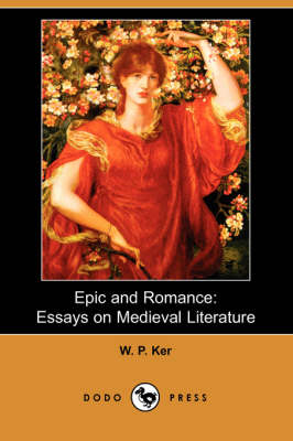 Epic and Romance: Essays on Medieval Literature (Dodo Press) (Paperback)