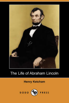 The Life of Abraham Lincoln (Dodo Press) (Paperback)
