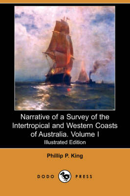 Narrative of a Survey of the Intertropical and Western Coasts of Australia. Volume I (Illustrated Edition) (Dodo Press) (Paperback)
