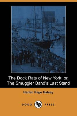 The Dock Rats of New York; Or, the Smuggler Band's Last Stand (Dodo Press) (Paperback)