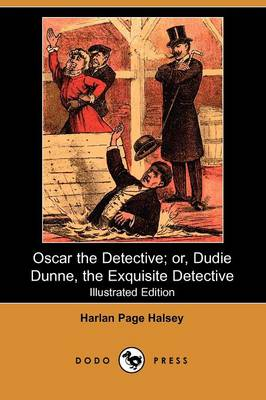 Oscar the Detective; Or, Dudie Dunne, the Exquisite Detective (Illustrated Edition) (Dodo Press) (Paperback)