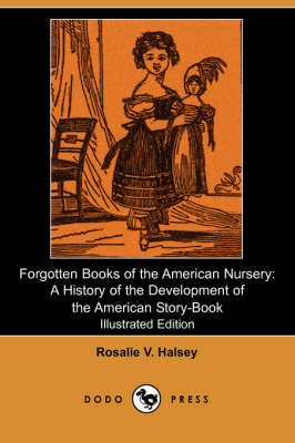Forgotten Books of the American Nursery: A History of the Development of the American Story-Book (Illustrated Edition) (Dodo Press) (Paperback)