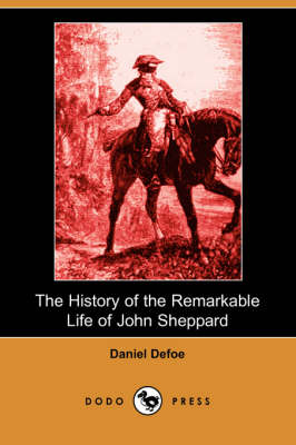 The History of the Remarkable Life of John Sheppard (Dodo Press) (Paperback)