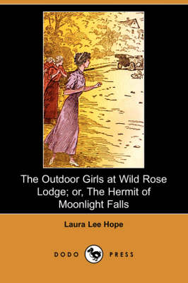 The Outdoor Girls at Wild Rose Lodge; Or, the Hermit of Moonlight Falls (Dodo Press) (Paperback)