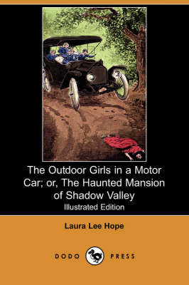 The Outdoor Girls in a Motor Car; Or, the Haunted Mansion of Shadow Valley (Illustrated Edition) (Dodo Press) (Paperback)