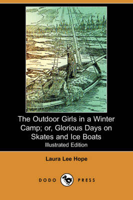 The Outdoor Girls in a Winter Camp; Or, Glorious Days on Skates and Ice Boats (Illustrated Edition) (Dodo Press) (Paperback)