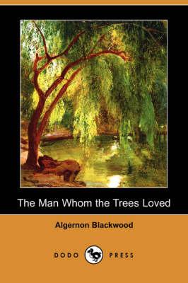 The Man Whom the Trees Loved (Dodo Press) (Paperback)