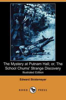 The Mystery at Putnam Hall; Or, the School Chums' Strange Discovery (Illustrated Edition) (Dodo Press) (Paperback)
