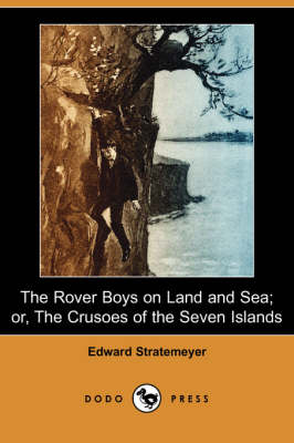 The Rover Boys on Land and Sea; Or, the Crusoes of the Seven Islands (Dodo Press) (Paperback)