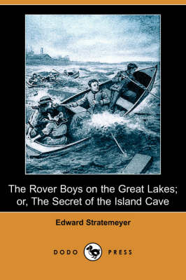 The Rover Boys on the Great Lakes; Or, the Secret of the Island Cave (Dodo Press) (Paperback)