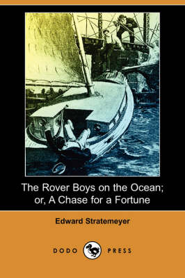 The Rover Boys on the Ocean; Or, a Chase for a Fortune (Dodo Press) (Paperback)