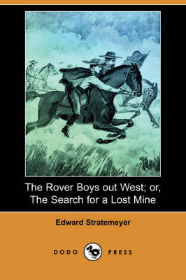 The Rover Boys Out West; Or, the Search for a Lost Mine (Dodo Press) (Paperback)