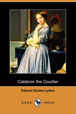 Calderon the Courtier (Dodo Press) (Paperback)
