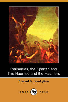 Pausanias, the Spartan, and the Haunted and the Haunters (Dodo Press) (Paperback)
