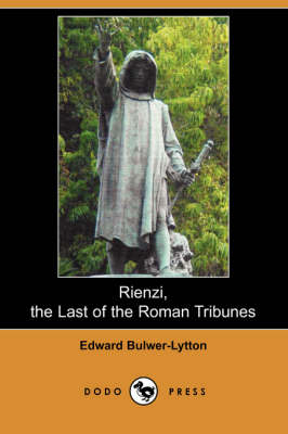 Rienzi, the Last of the Roman Tribunes (Dodo Press) (Paperback)