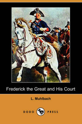 Frederick the Great and His Court (Dodo Press) (Paperback)