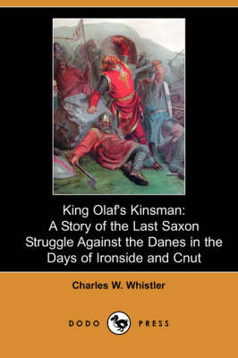 King Olaf's Kinsman: A Story of the Last Saxon Struggle Against the Danes in the Days of Ironside and Cnut (Dodo Press) (Paperback)