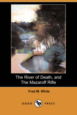 The River of Death, and the Mazaroff Rifle (Dodo Press) (Paperback)