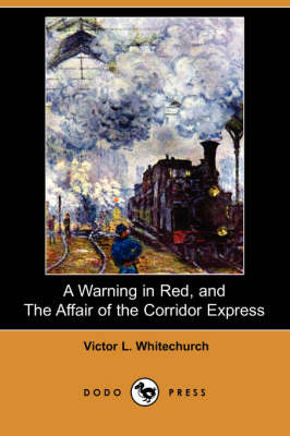 A Warning in Red, and the Affair of the Corridor Express (Dodo Press) (Paperback)