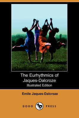 The Eurhythmics of Jaques-Dalcroze (Illustrated Edition) (Dodo Press) (Paperback)