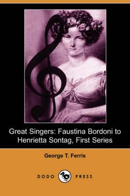 Great Singers: Faustina Bordoni to Henrietta Sontag, First Series (Dodo Press) (Paperback)