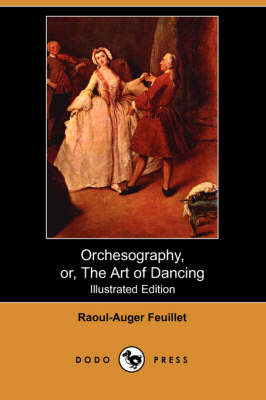 Orchesography, Or, the Art of Dancing (Illustrated Edition) (Dodo Press) (Paperback)