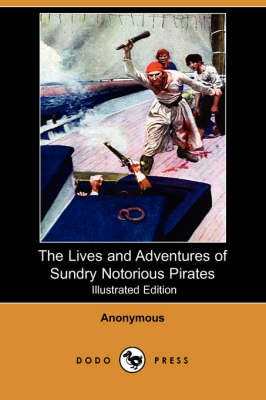 The Lives and Adventures of Sundry Notorious Pirates (Illustrated Edition) (Dodo Press) (Paperback)