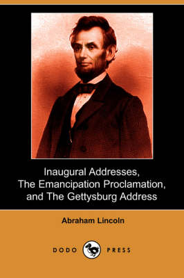Inaugural Addresses, the Emancipation Proclamation, and the Gettysburg Address (Dodo Press) (Paperback)