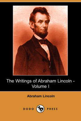 The Writings of Abraham Lincoln, Volume 1 (Paperback)