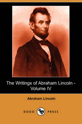 The Writings of Abraham Lincoln, Volume 4 (Paperback)