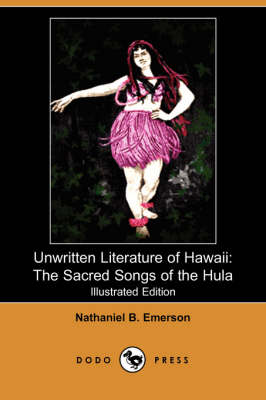 Unwritten Literature of Hawaii: The Sacred Songs of the Hula (Illustrated Edition) (Dodo Press) (Paperback)