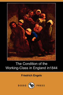 The Condition of the Working-Class in England in 1844 (Dodo Press) (Paperback)