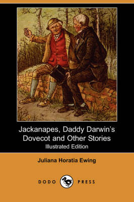 Jackanapes, Daddy Darwin's Dovecot and Other Stories (Illustrated Edition) (Dodo Press) (Paperback)