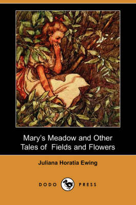 Mary's Meadow and Other Tales of Fields and Flowers (Dodo Press) (Paperback)