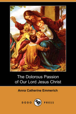 The Dolorous Passion of Our Lord Jesus Christ (Paperback)