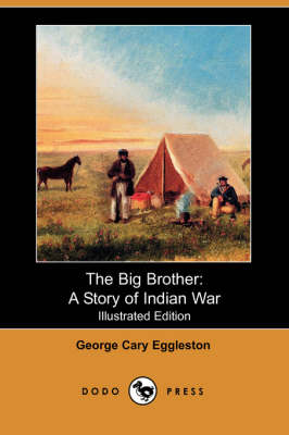 The Big Brother: A Story of Indian War (Illustrated Edition) (Dodo Press) (Paperback)