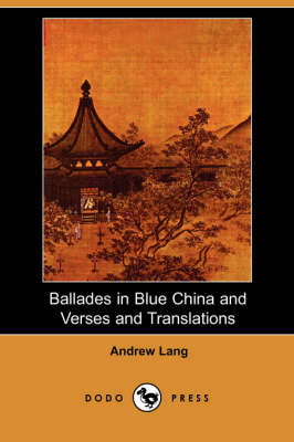 Ballades in Blue China and Verses and Translations (Dodo Press) (Paperback)