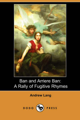 Ban and Arriere Ban: A Rally of Fugitive Rhymes (Paperback)