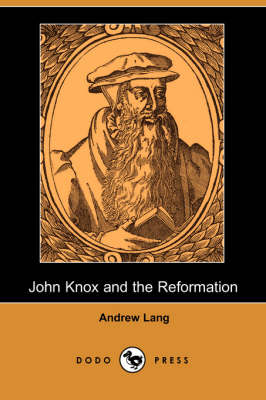 John Knox and the Reformation (Illustrated Edition) (Dodo Press) (Paperback)