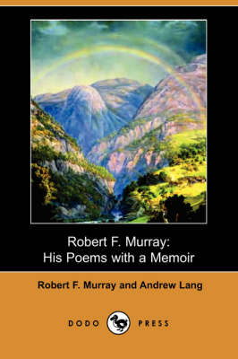 Robert F. Murray: His Poems with a Memoir (Dodo Press) (Paperback)