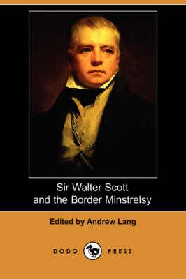 Sir Walter Scott and the Border Minstrelsy (Dodo Press) (Paperback)