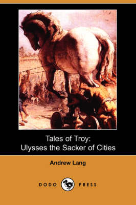 Tales of Troy: Ulysses the Sacker of Cities (Paperback)